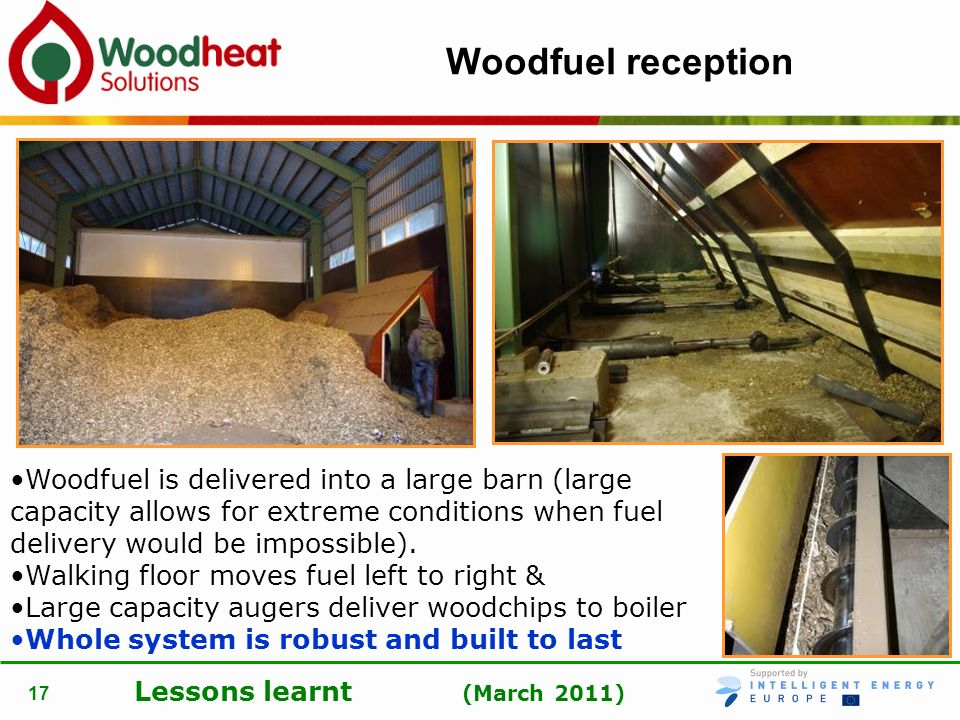 Woodfuel reception Woodfuel is delivered into a large barn (large capacity allows for extreme conditions when fuel delivery would be impossible).