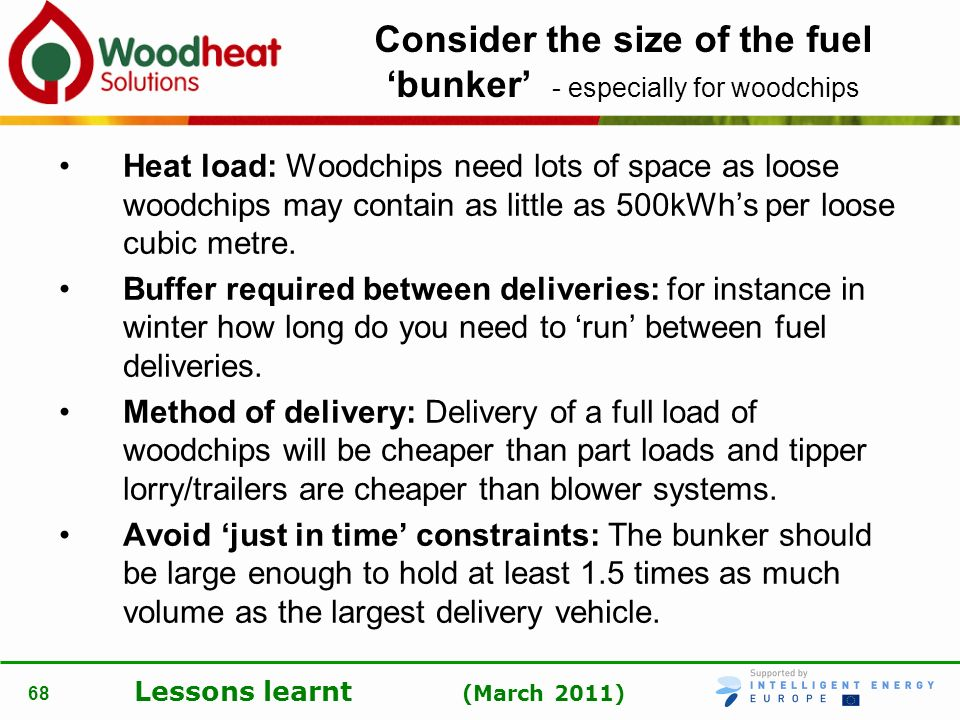 Consider the size of the fuel 'bunker' - especially for woodchips