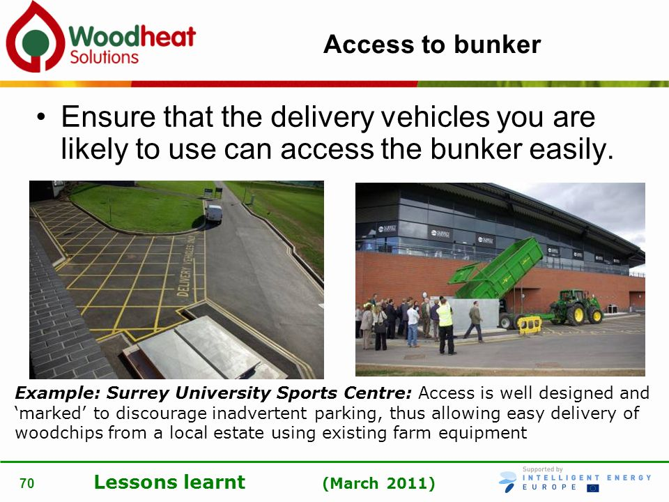 Access to bunker Ensure that the delivery vehicles you are likely to use can access the bunker easily.