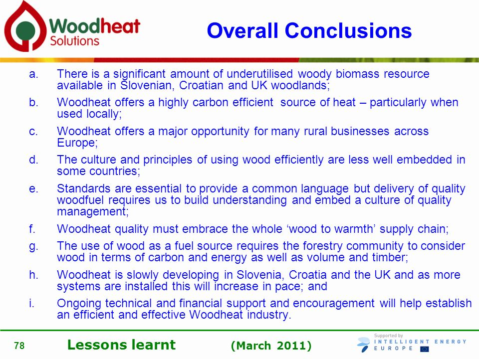 Overall Conclusions There is a significant amount of underutilised woody biomass resource available in Slovenian, Croatian and UK woodlands;
