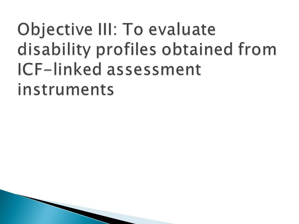 Objective III: To evaluate disability profiles obtained from ICF-linked assessment instruments