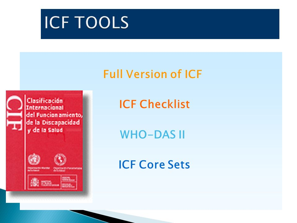 ICF TOOLS Full Version of ICF ICF Checklist WHO-DAS II ICF Core Sets
