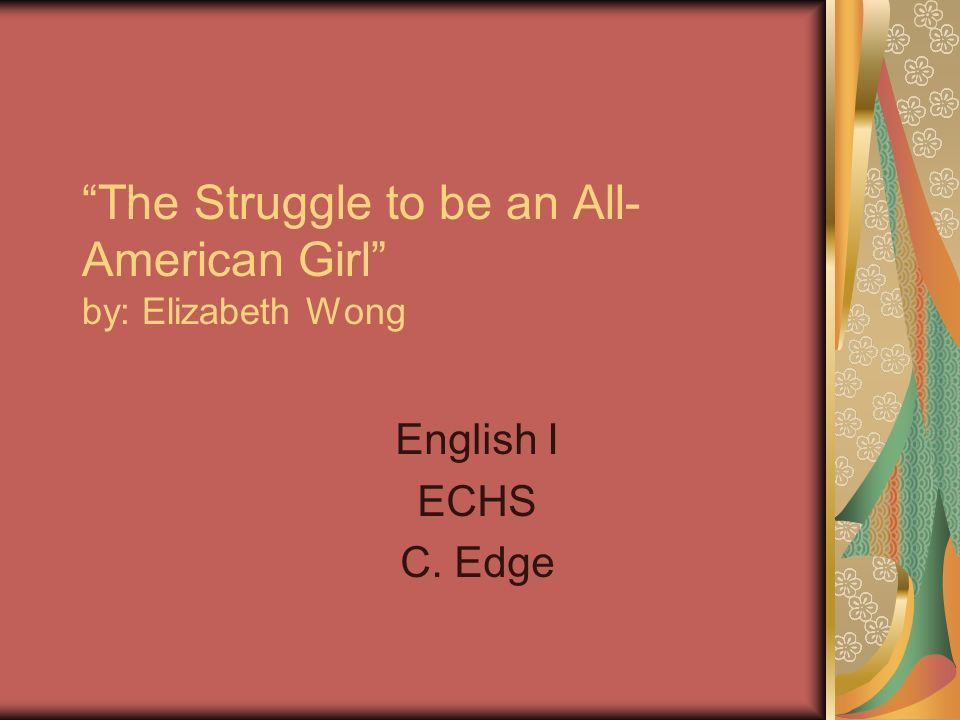the struggle to be an all-american girl thesis The struggle to be an all american girl, by elizabeth wong it's still there, the chinese school on yale street where my brother and i used to go.