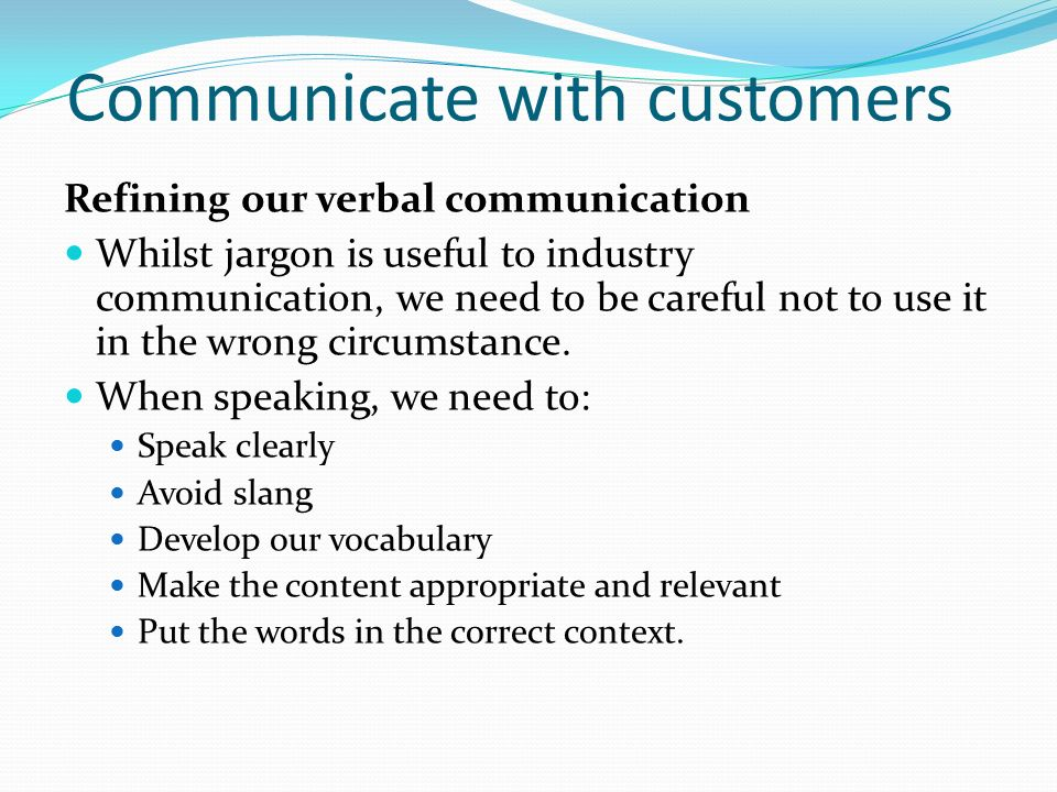communicate appropriately w clients colleagues Appropriate communication skills towards the client are of utmost importance in both companion animal practice and modelling communication in production animal medicine problem orientated communication between veterinarian and client is communication answering to the questions what.