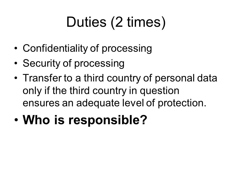 Duties (2 times) Who is responsible Confidentiality of processing