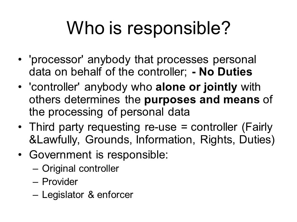 Who is responsible processor anybody that processes personal data on behalf of the controller; - No Duties.