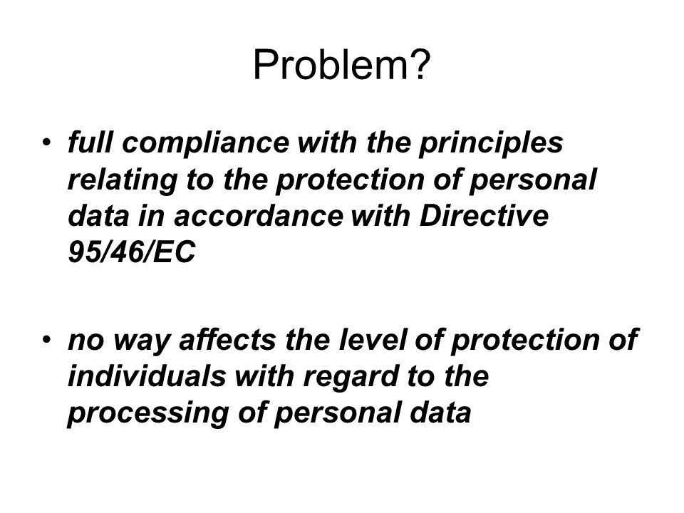 Problem full compliance with the principles relating to the protection of personal data in accordance with Directive 95/46/EC.