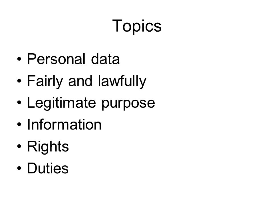 Topics Personal data Fairly and lawfully Legitimate purpose