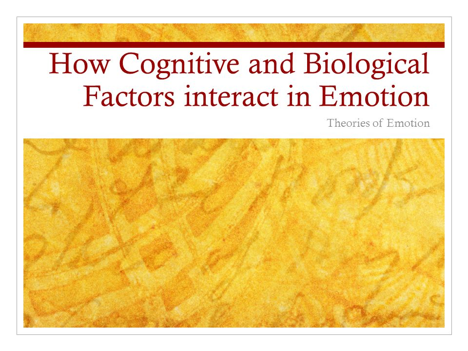 the important role of biological and cognitive factors in interacting with emotion