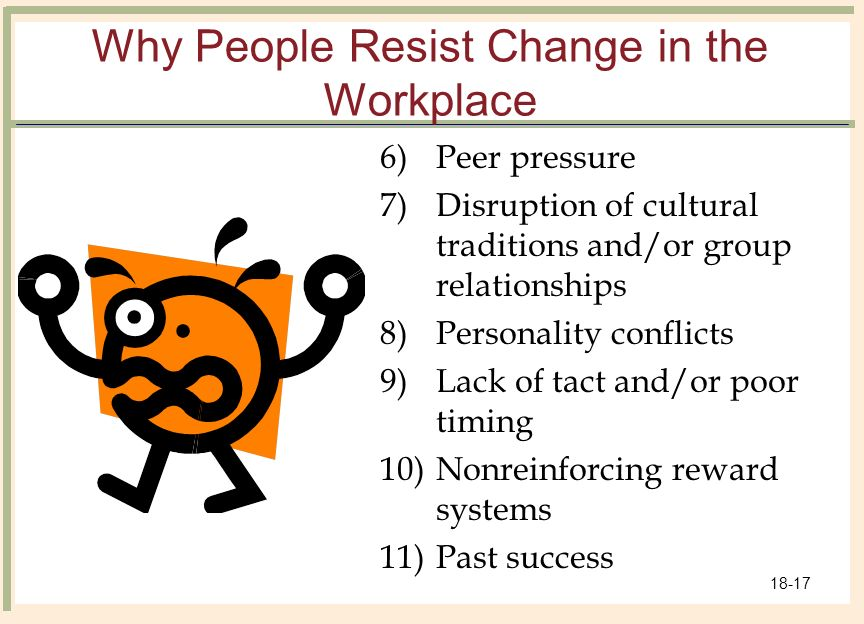people don't resist change they resist Many managers naïvely assume that if people like a change or think it is a good idea, they will not resist it significant change is a disruption in our expectations about the future this disruption causes a loss of control, and we will resist this loss of control--even if we think the change is a sound one.