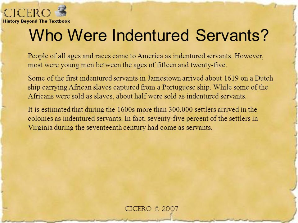 indentured servants history The following works outline the period of american history when indentured servitude was replaced by free and slave labor: charlotte erickson, leaving england: essays on british emigration in the nineteenth century (ithaca, ny: cornell university press, 1994) aaron s fogleman.