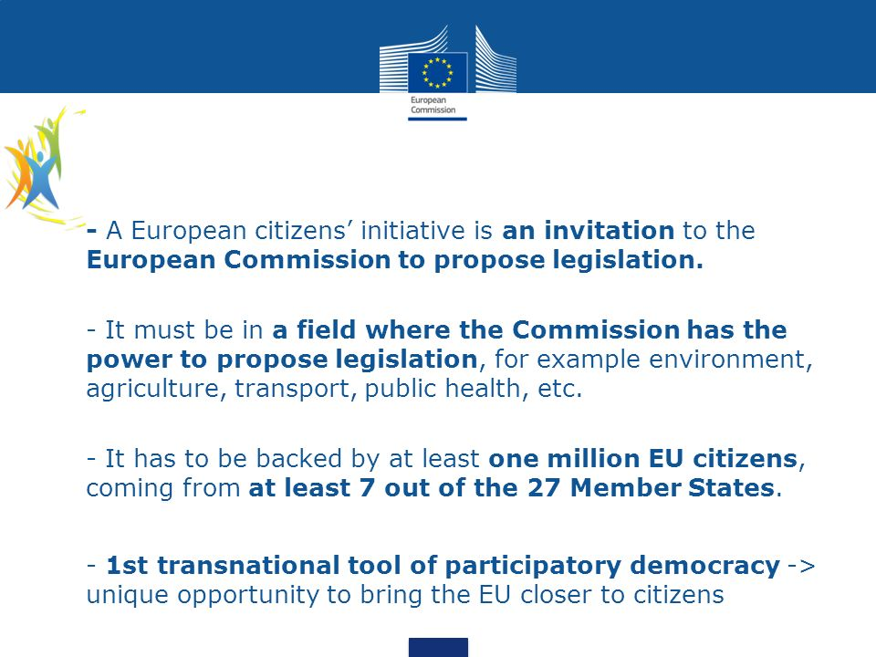 - A European citizens' initiative is an invitation to the European Commission to propose legislation.