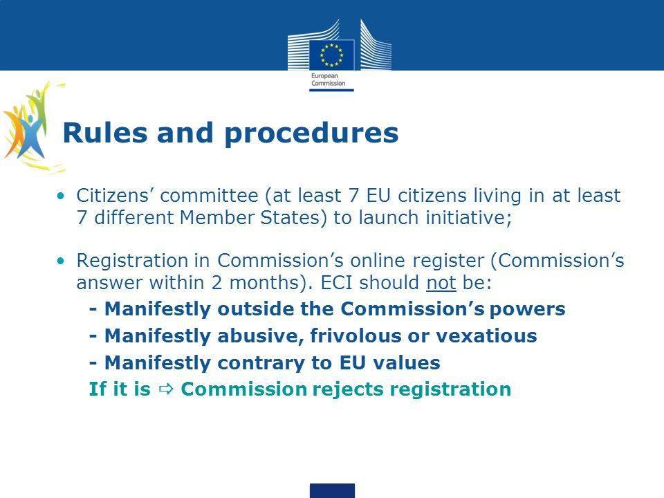 Rules and procedures Citizens' committee (at least 7 EU citizens living in at least 7 different Member States) to launch initiative;