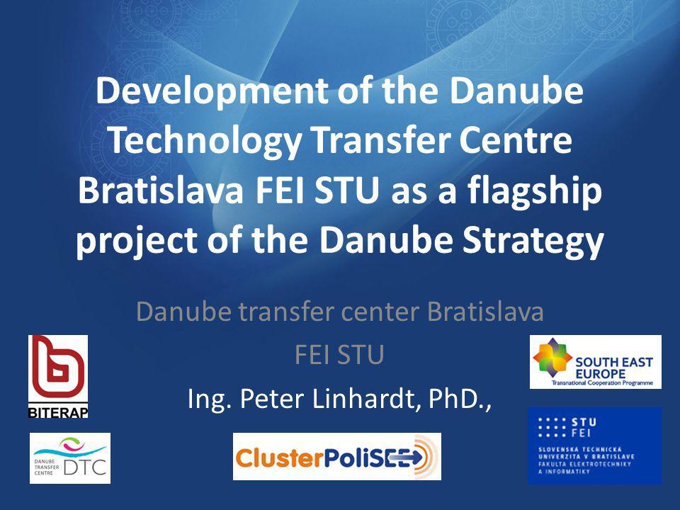 Danube transfer center Bratislava FEI STU Ing. Peter Linhardt, PhD.,