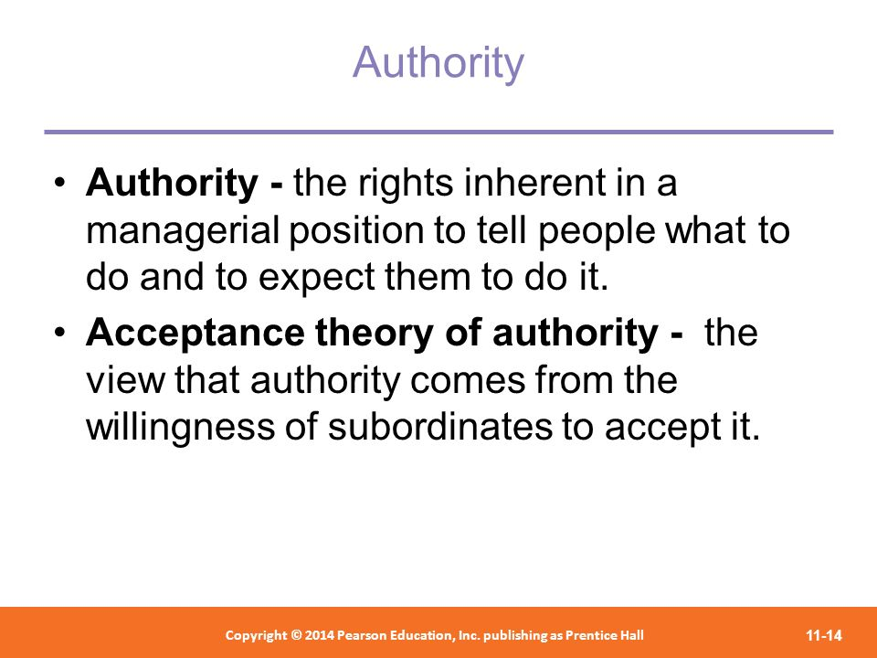 Authority Authority - the rights inherent in a managerial position to tell people what to do and to expect them to do it.