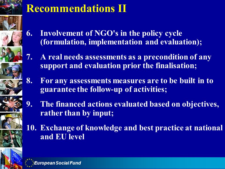 Recommendations II 6. Involvement of NGO s in the policy cycle (formulation, implementation and evaluation);