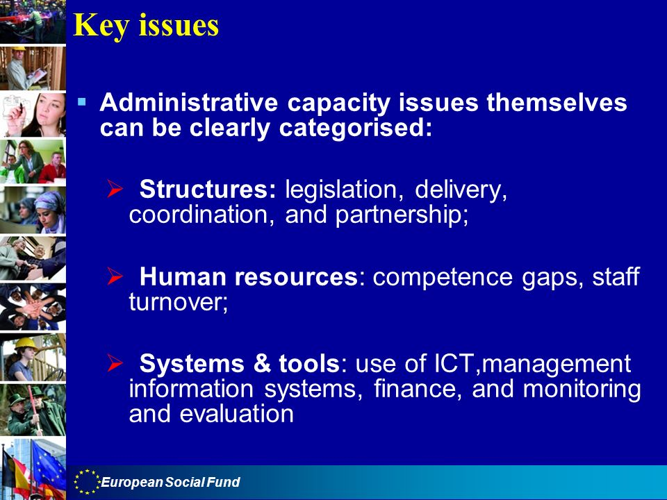Key issues Administrative capacity issues themselves can be clearly categorised: Structures: legislation, delivery, coordination, and partnership;