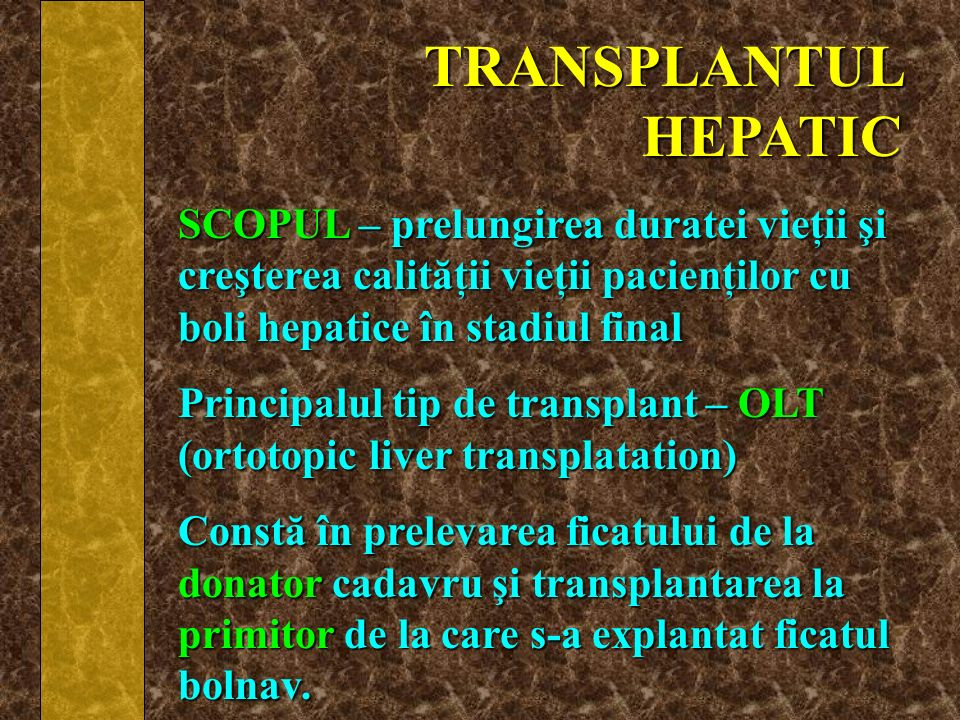 TRANSPLANTUL HEPATIC SCOPUL – prelungirea duratei vieţii şi creşterea calităţii vieţii pacienţilor cu boli hepatice în stadiul final.