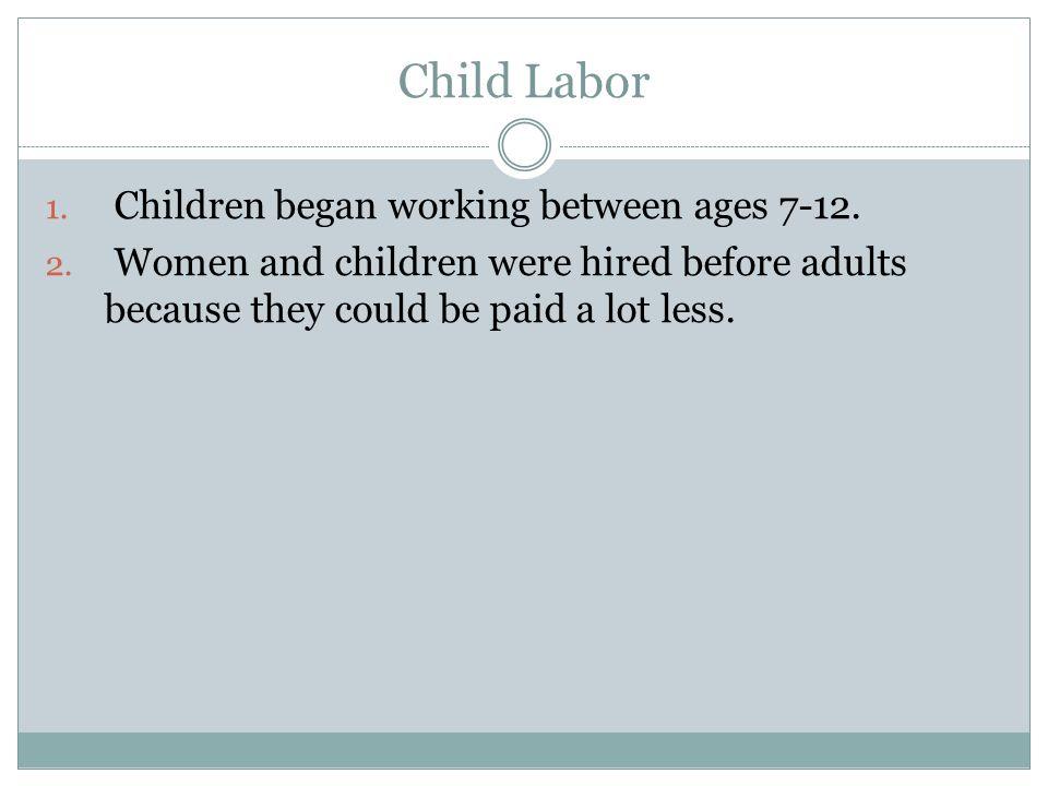 Child Labor Children began working between ages 7-12.