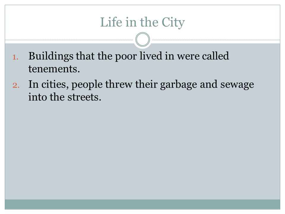 Life in the City Buildings that the poor lived in were called tenements.