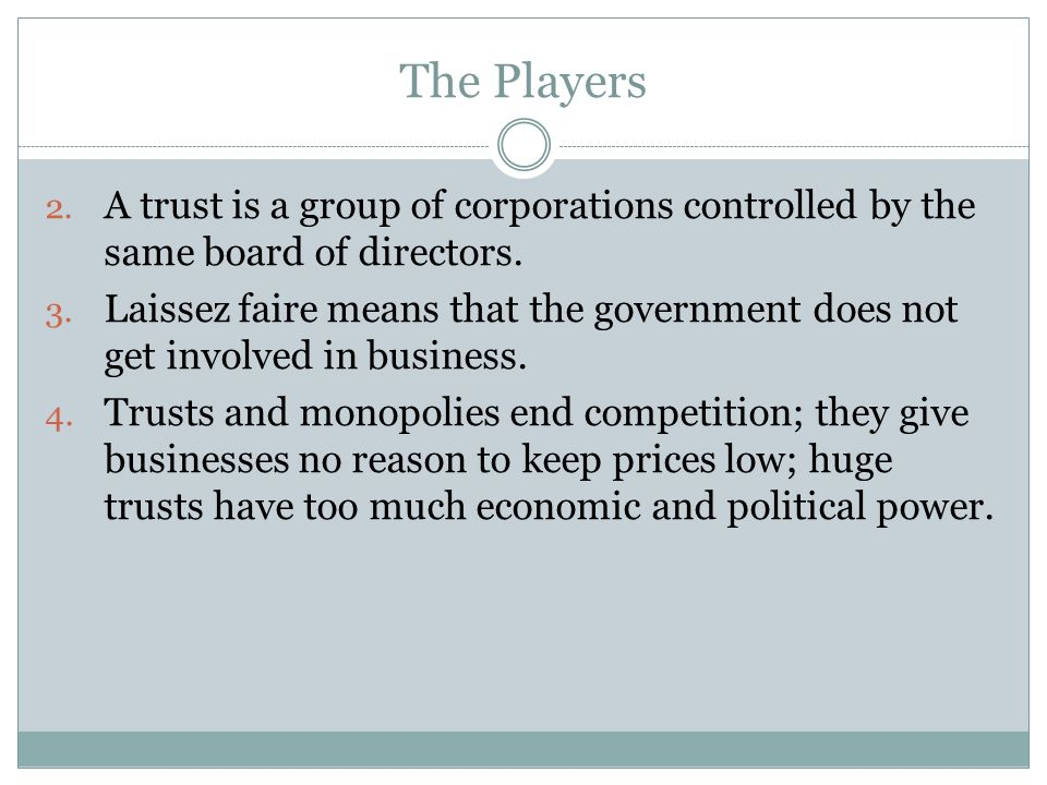 The Players A trust is a group of corporations controlled by the same board of directors.
