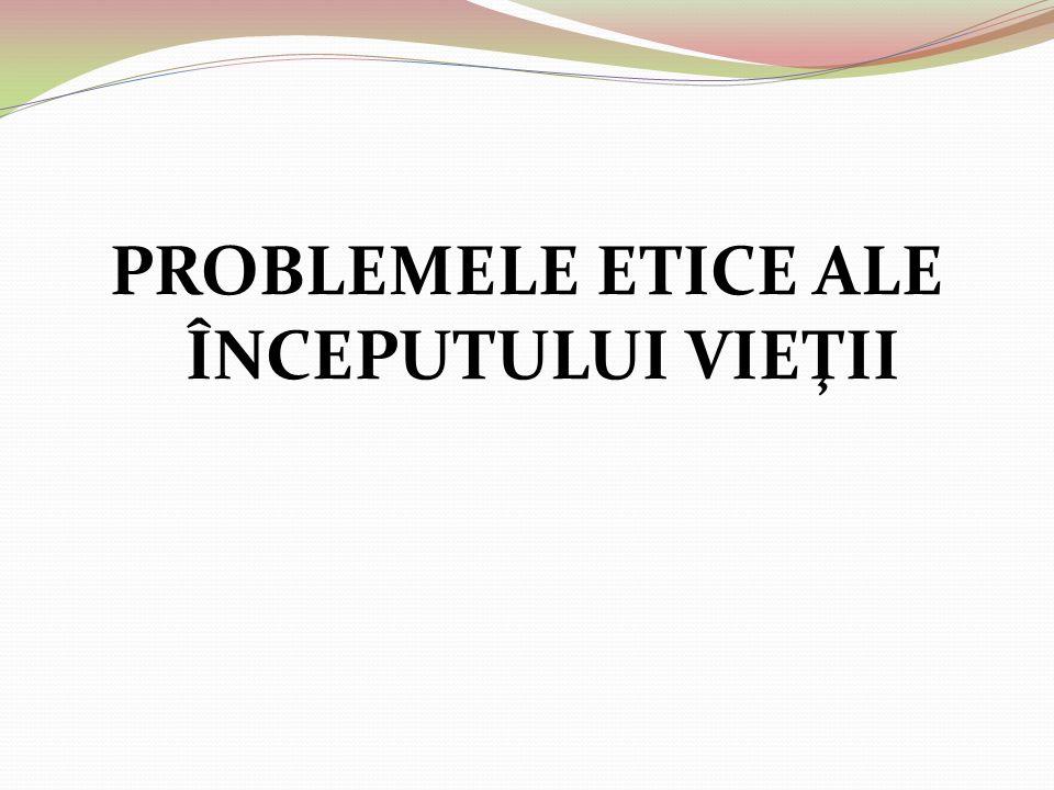 PROBLEMELE ETICE ALE ÎNCEPUTULUI VIEŢII