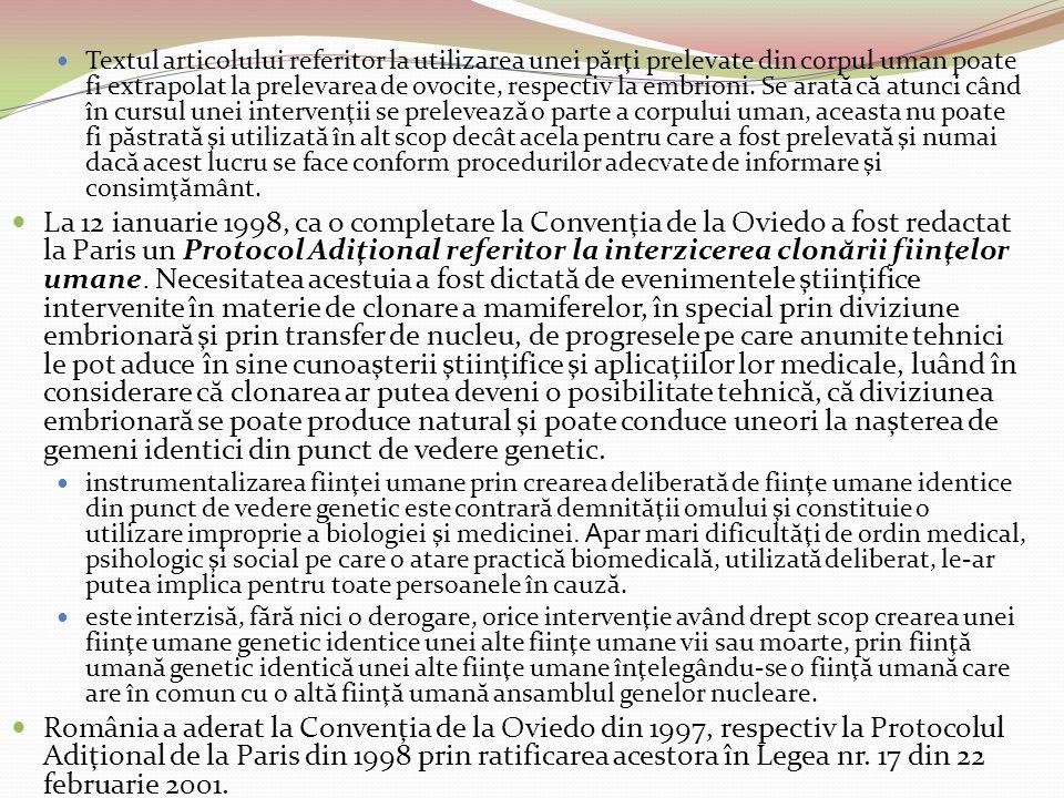 Textul articolului referitor la utilizarea unei părţi prelevate din corpul uman poate fi extrapolat la prelevarea de ovocite, respectiv la embrioni. Se arată că atunci când în cursul unei intervenţii se prelevează o parte a corpului uman, aceasta nu poate fi păstrată şi utilizată în alt scop decât acela pentru care a fost prelevată şi numai dacă acest lucru se face conform procedurilor adecvate de informare şi consimţământ.