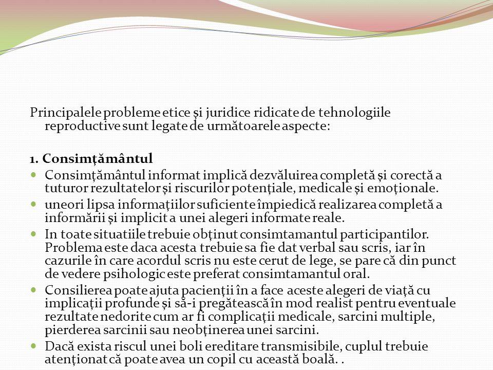 Principalele probleme etice şi juridice ridicate de tehnologiile reproductive sunt legate de următoarele aspecte: