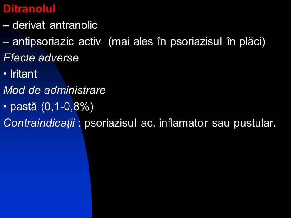 Ditranolul – derivat antranolic. – antipsoriazic activ (mai ales în psoriazisul în plăci) Efecte adverse.