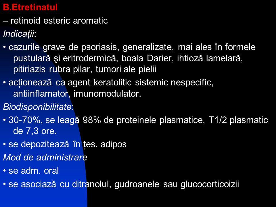 B.Etretinatul – retinoid esteric aromatic. Indicaţii: