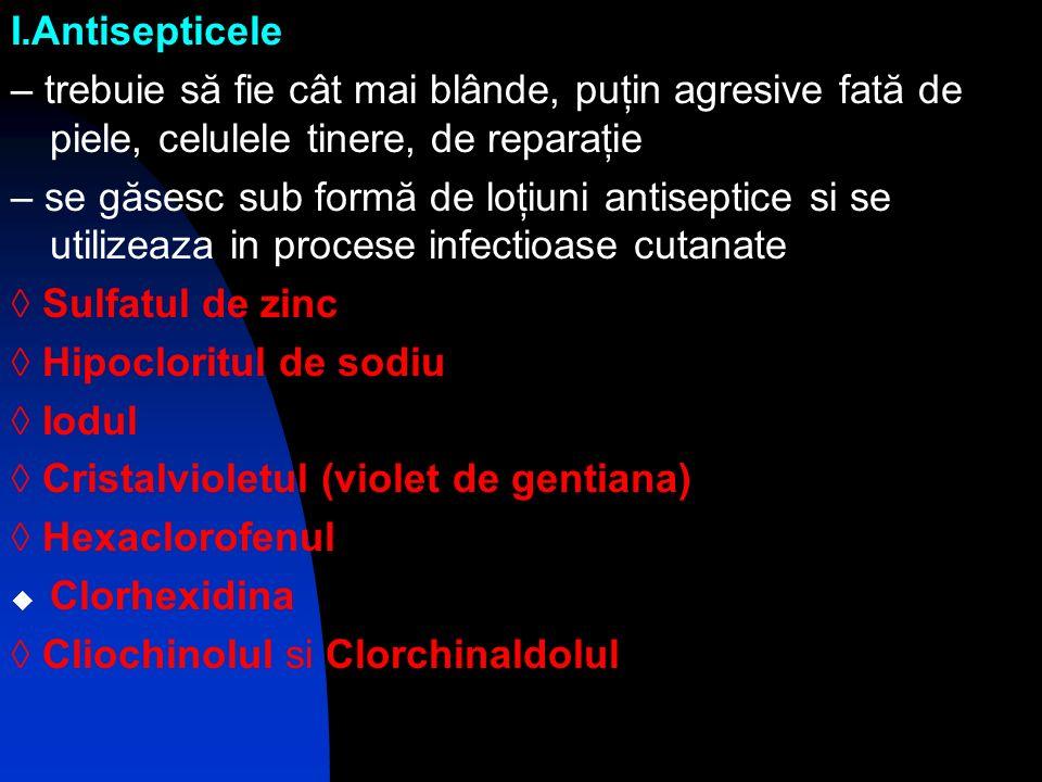 I.Antisepticele – trebuie să fie cât mai blânde, puţin agresive fată de piele, celulele tinere, de reparaţie.