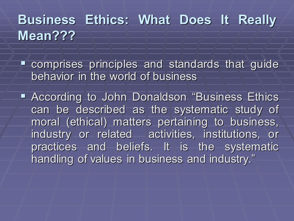 what do ethics morality in business mean Although ethics and morality both refer to doing the right thing, there are   what that difference is or even how people define the two terms.