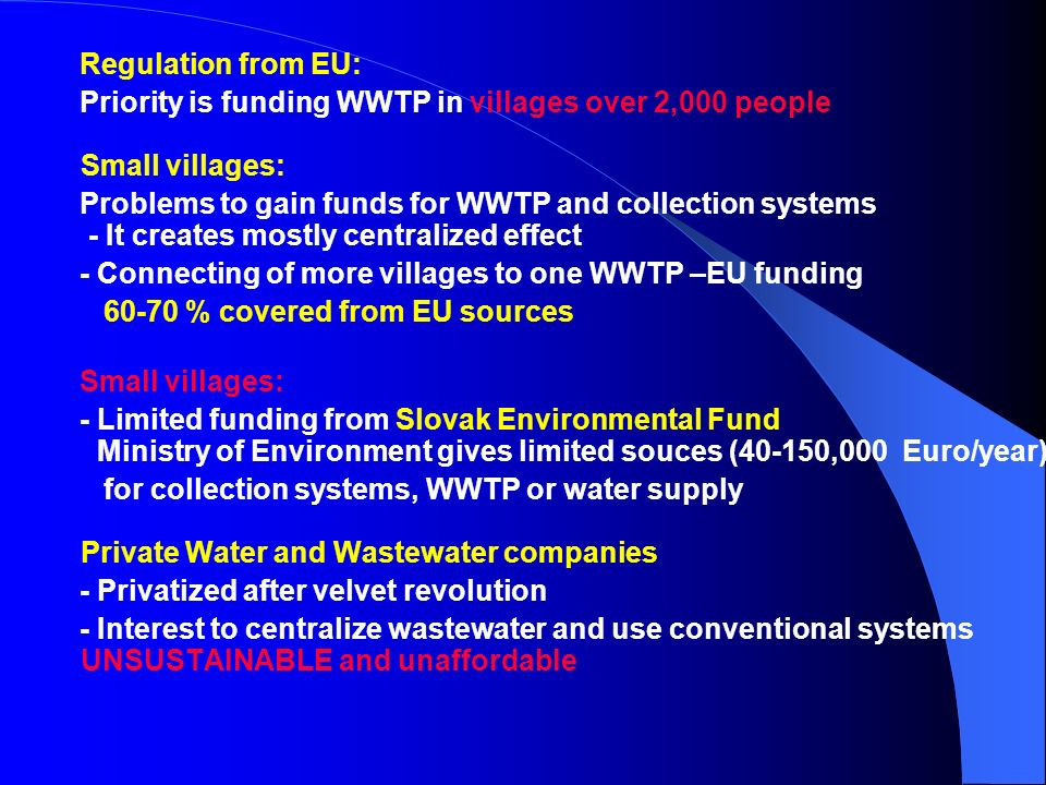Regulation from EU: Priority is funding WWTP in villages over 2,000 people Small villages: