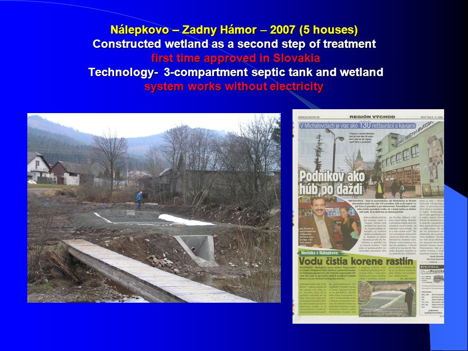 Nálepkovo – Zadny Hámor – 2007 (5 houses) Constructed wetland as a second step of treatment first time approved in Slovakia Technology- 3-compartment septic tank and wetland system works without electricity