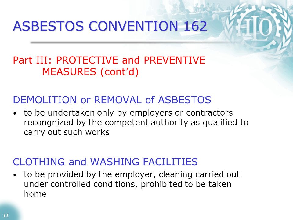 ASBESTOS CONVENTION 162 Part III: PROTECTIVE and PREVENTIVE MEASURES (cont'd) DEMOLITION or REMOVAL of ASBESTOS.