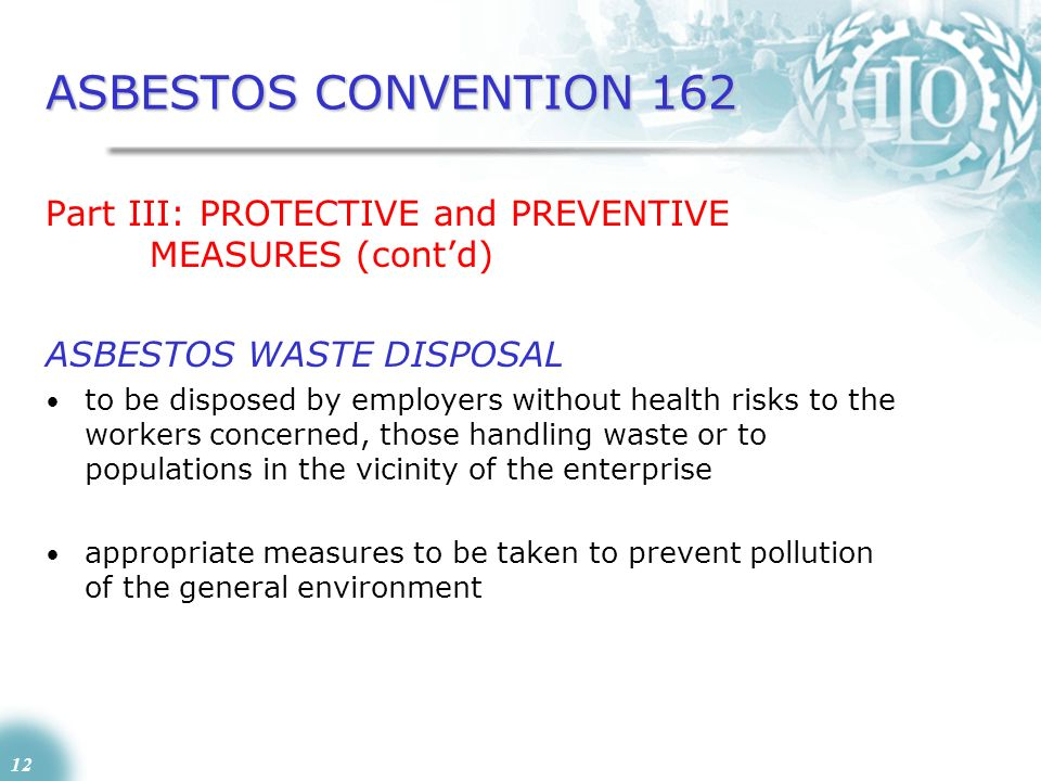 ASBESTOS CONVENTION 162 Part III: PROTECTIVE and PREVENTIVE MEASURES (cont'd) ASBESTOS WASTE DISPOSAL.