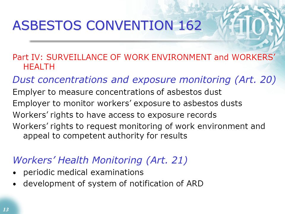 ASBESTOS CONVENTION 162 Part IV: SURVEILLANCE OF WORK ENVIRONMENT and WORKERS' HEALTH. Dust concentrations and exposure monitoring (Art. 20)