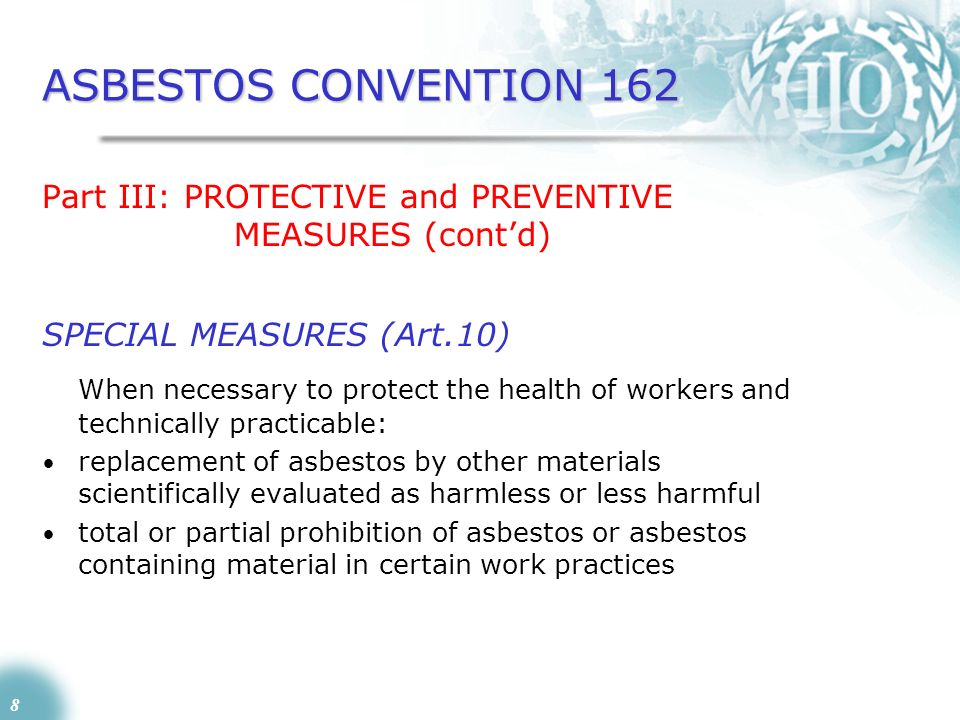 ASBESTOS CONVENTION 162 Part III: PROTECTIVE and PREVENTIVE MEASURES (cont'd) SPECIAL MEASURES (Art.10)