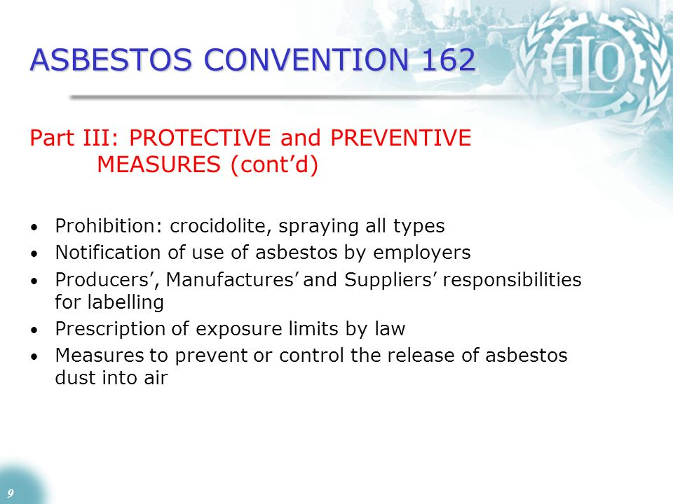ASBESTOS CONVENTION 162 Part III: PROTECTIVE and PREVENTIVE MEASURES (cont'd) Prohibition: crocidolite, spraying all types.