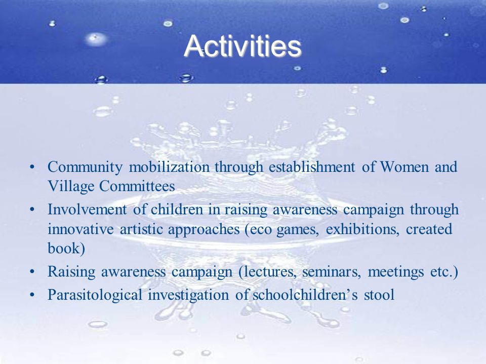 Activities Community mobilization through establishment of Women and Village Committees.