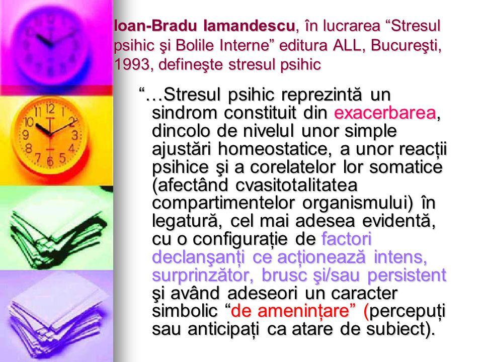 Ioan-Bradu Iamandescu, în lucrarea Stresul psihic şi Bolile Interne editura ALL, Bucureşti, 1993, defineşte stresul psihic