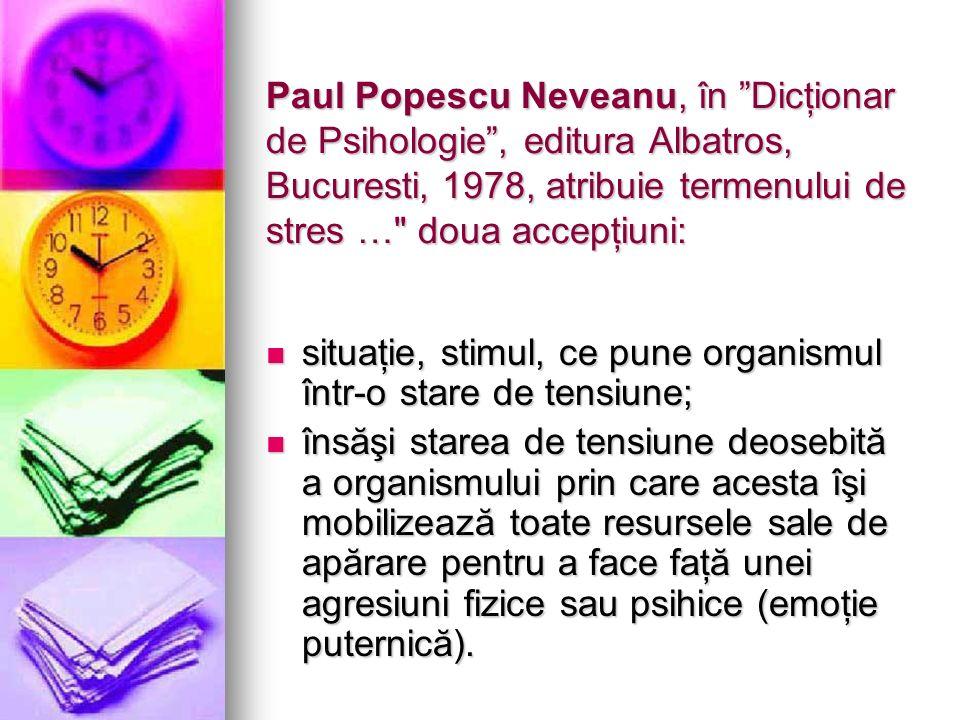 Paul Popescu Neveanu, în Dicţionar de Psihologie , editura Albatros, Bucuresti, 1978, atribuie termenului de stres … doua accepţiuni: