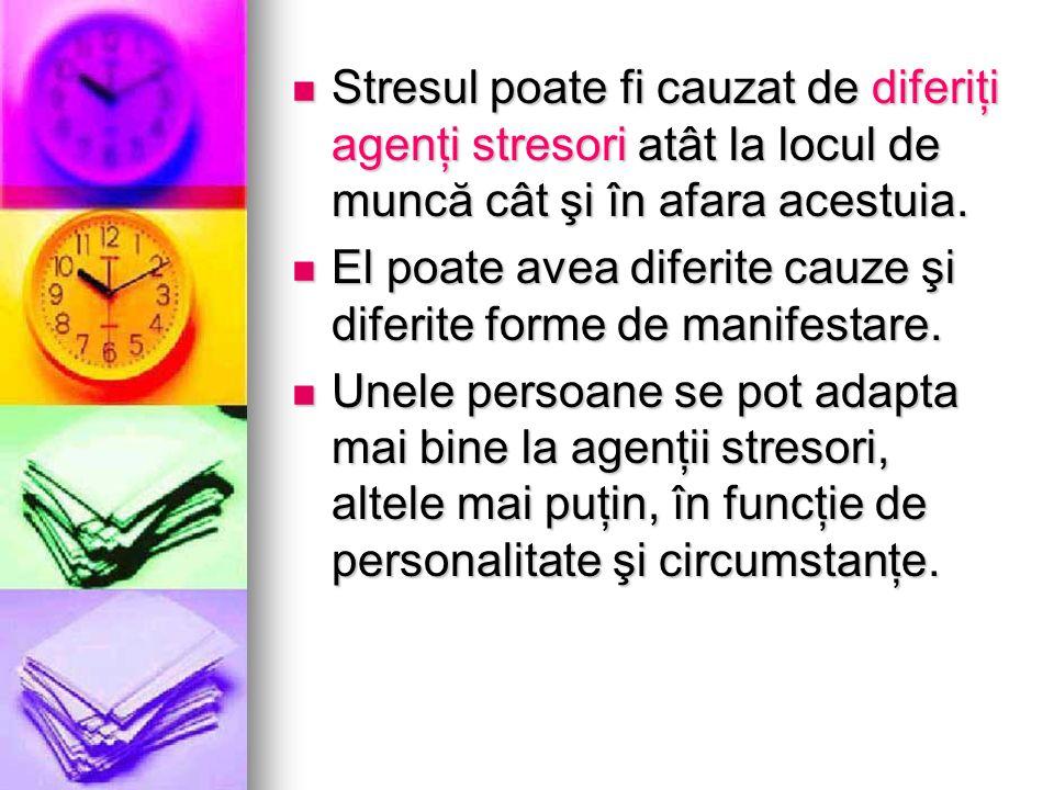 Stresul poate fi cauzat de diferiţi agenţi stresori atât la locul de muncă cât şi în afara acestuia.