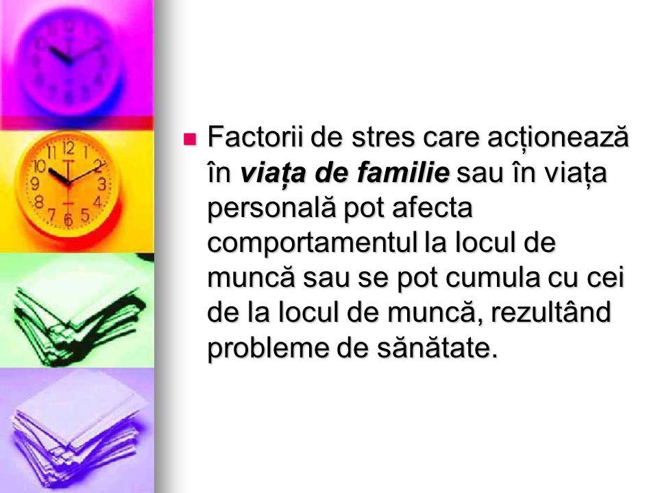 Factorii de stres care acţionează în viaţa de familie sau în viaţa personală pot afecta comportamentul la locul de muncă sau se pot cumula cu cei de la locul de muncă, rezultând probleme de sănătate.