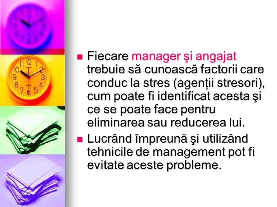 Fiecare manager şi angajat trebuie să cunoască factorii care conduc la stres (agenţii stresori), cum poate fi identificat acesta şi ce se poate face pentru eliminarea sau reducerea lui.