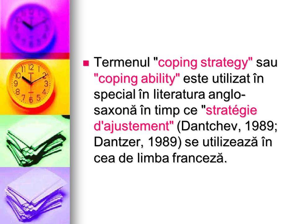 Termenul coping strategy sau coping ability este utilizat în special în literatura anglo-saxonă în timp ce stratégie d ajustement (Dantchev, 1989; Dantzer, 1989) se utilizează în cea de limba franceză.