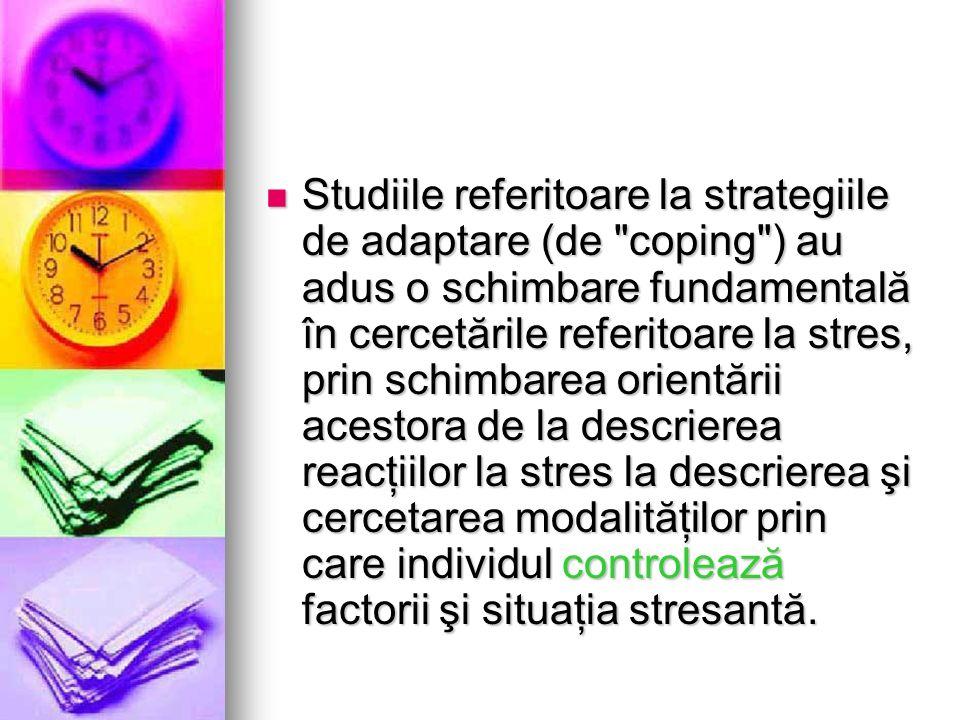 Studiile referitoare la strategiile de adaptare (de coping ) au adus o schimbare fundamentală în cercetările referitoare la stres, prin schimbarea orientării acestora de la descrierea reacţiilor la stres la descrierea şi cercetarea modalităţilor prin care individul controlează factorii şi situaţia stresantă.