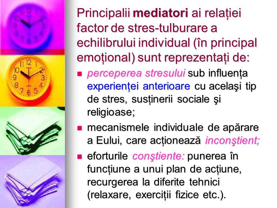 Principalii mediatori ai relaţiei factor de stres-tulburare a echilibrului individual (în principal emoţional) sunt reprezentaţi de:
