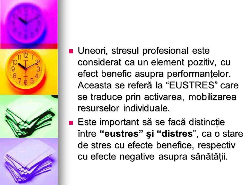 Uneori, stresul profesional este considerat ca un element pozitiv, cu efect benefic asupra performanţelor. Aceasta se referă la EUSTRES care se traduce prin activarea, mobilizarea resurselor individuale.