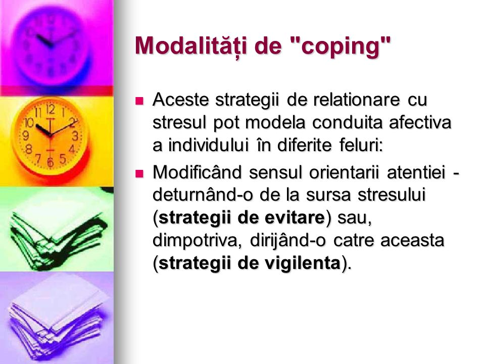 Modalităţi de coping Aceste strategii de relationare cu stresul pot modela conduita afectiva a individului în diferite feluri: